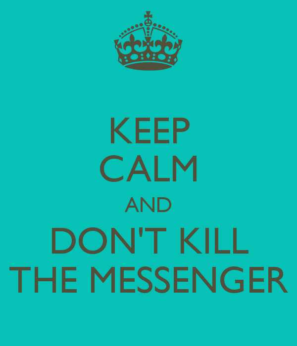 keep-calm-and-dont-kill-the-messenger